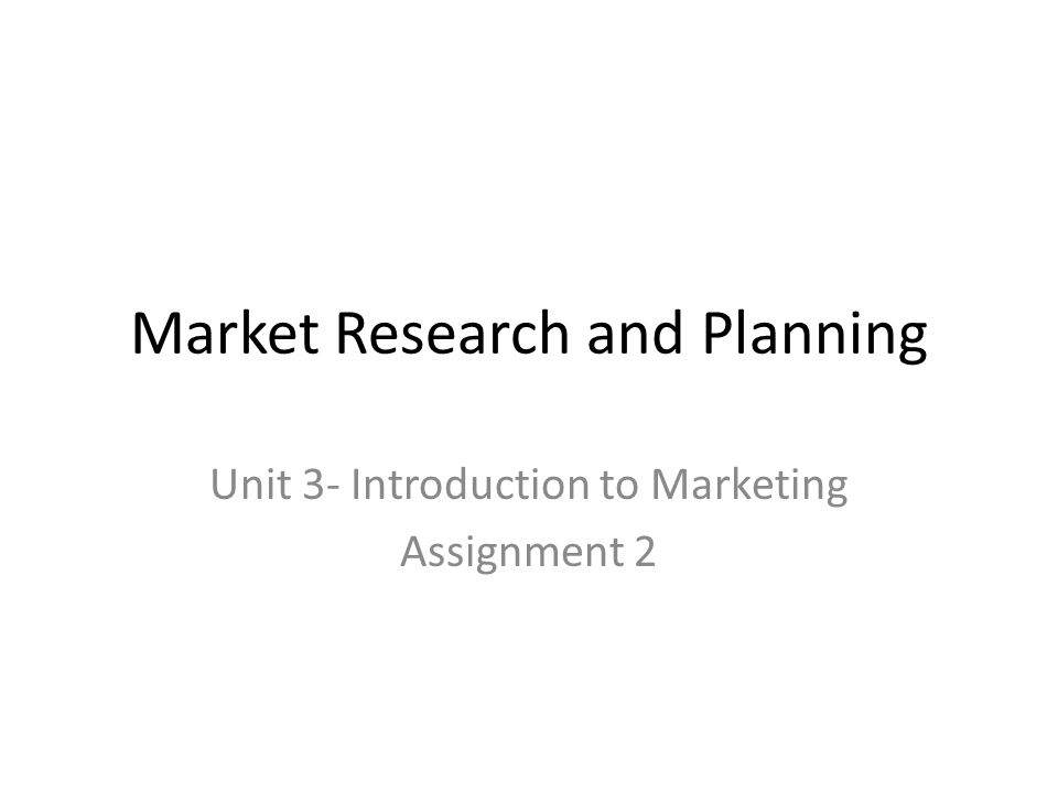 What you Need to Know Types of Research – Primary – Secondary Analyses of Data – Qualitative – Quantitative Planning Tools – Swot/pestle – Boston matrix – Ansoffs matrix – SMART objectives Marketing Strategy – – 4 P's