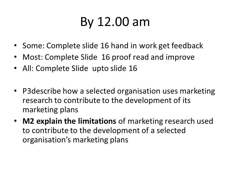 By 12.00 am Some: Complete slide 16 hand in work get feedback Most: Complete Slide 16 proof read and improve All: Complete Slide upto slide 16 P3descr