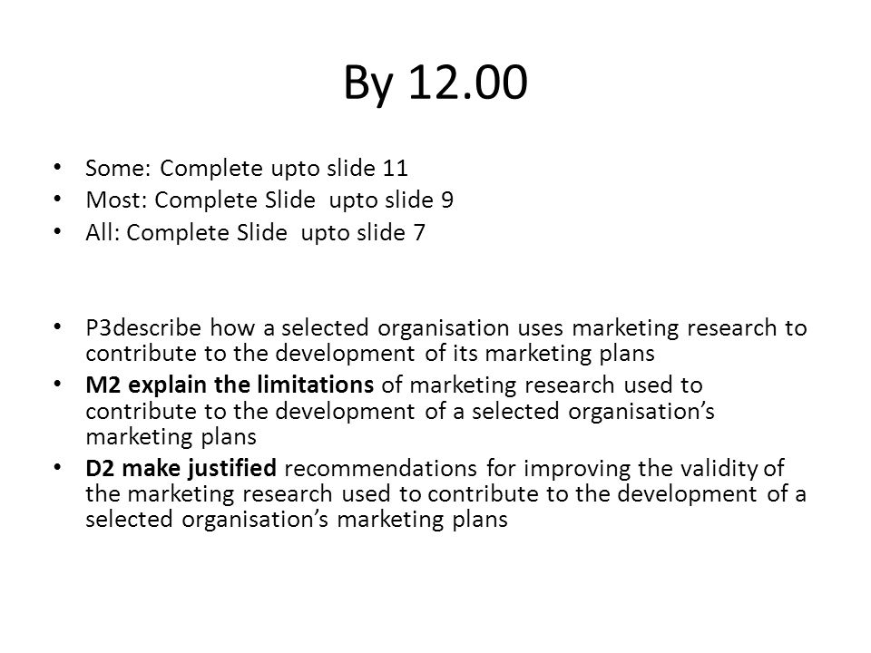 By 12.00 Some: Complete upto slide 11 Most: Complete Slide upto slide 9 All: Complete Slide upto slide 7 P3describe how a selected organisation uses m