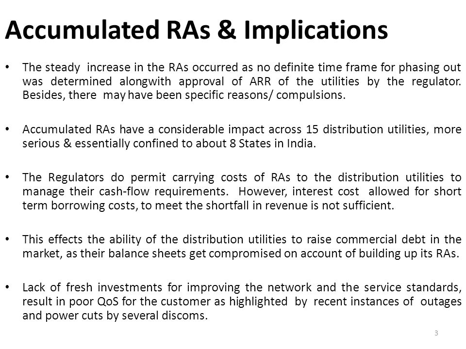 Accumulated RAs & Implications The steady increase in the RAs occurred as no definite time frame for phasing out was determined alongwith approval of ARR of the utilities by the regulator.