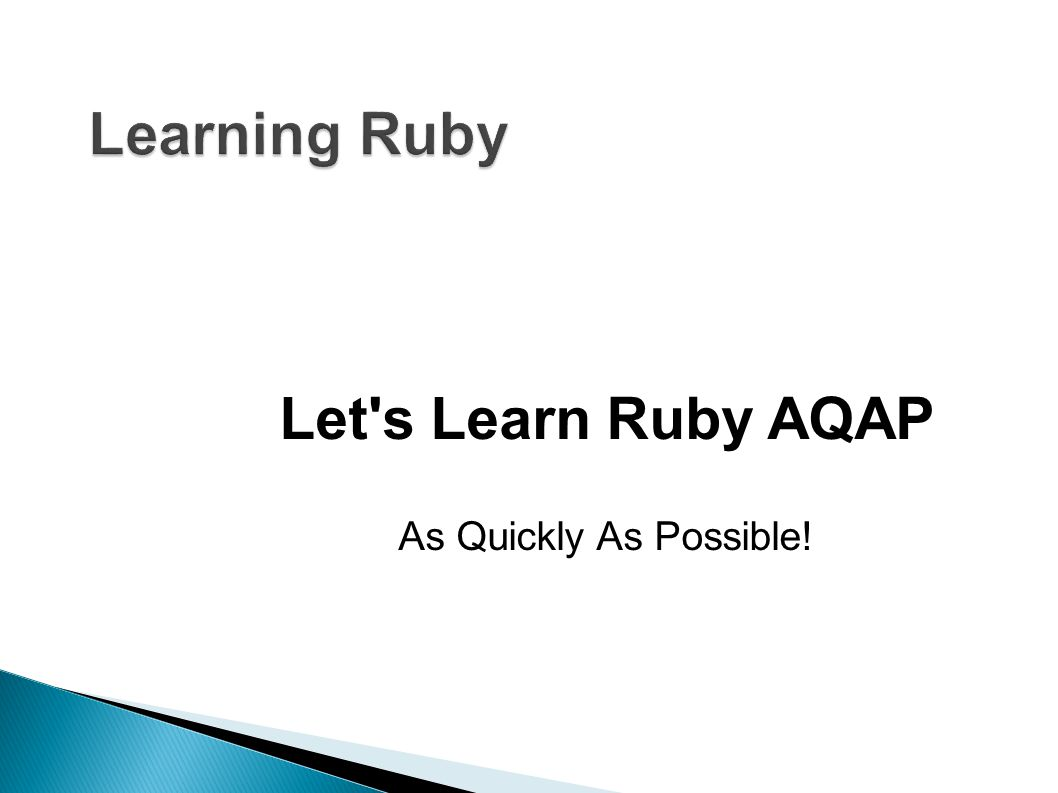 Let s Learn Ruby AQAP As Quickly As Possible!