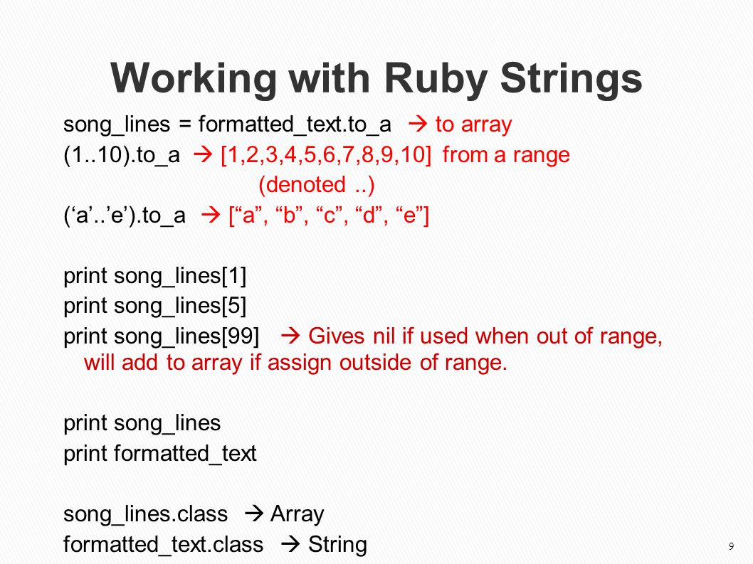 song_lines = formatted_text.to_a  to array (1..10).to_a  [1,2,3,4,5,6,7,8,9,10] from a range (denoted..) ('a'..'e').to_a  [ a , b , c , d , e ] print song_lines[1] print song_lines[5] print song_lines[99]  Gives nil if used when out of range, will add to array if assign outside of range.