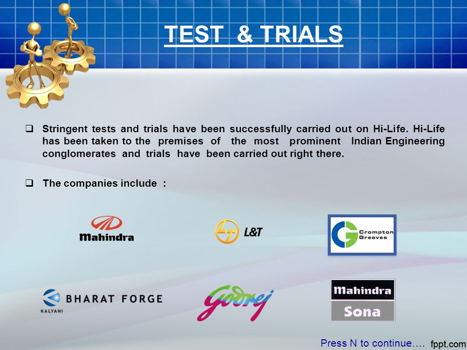 TEST & TRIALS  Stringent tests and trials have been successfully carried out on Hi-Life.