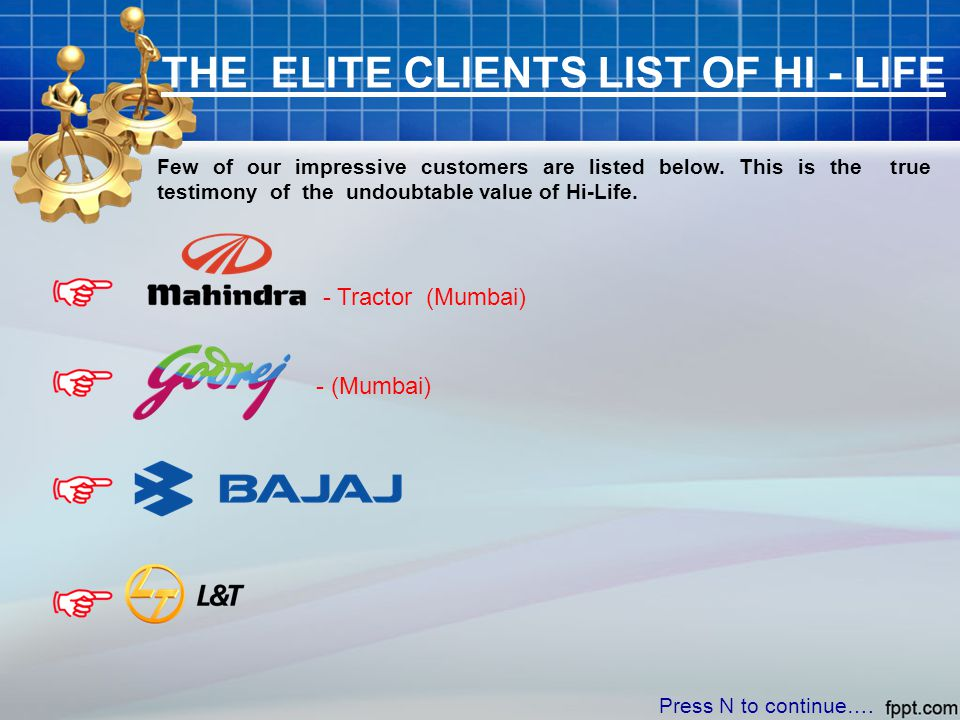 THE ELITE CLIENTS LIST OF HI - LIFE Few of our impressive customers are listed below. This is the true testimony of the undoubtable value of Hi-Life.