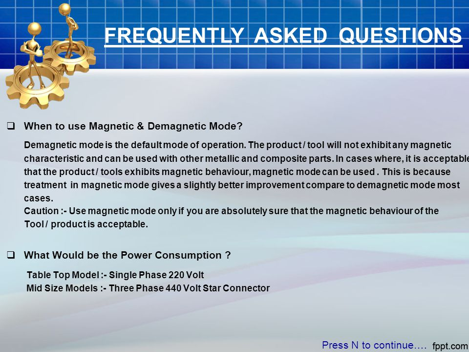 FREQUENTLY ASKED QUESTIONS  When to use Magnetic & Demagnetic Mode? Demagnetic mode is the default mode of operation. The product / tool will not exh