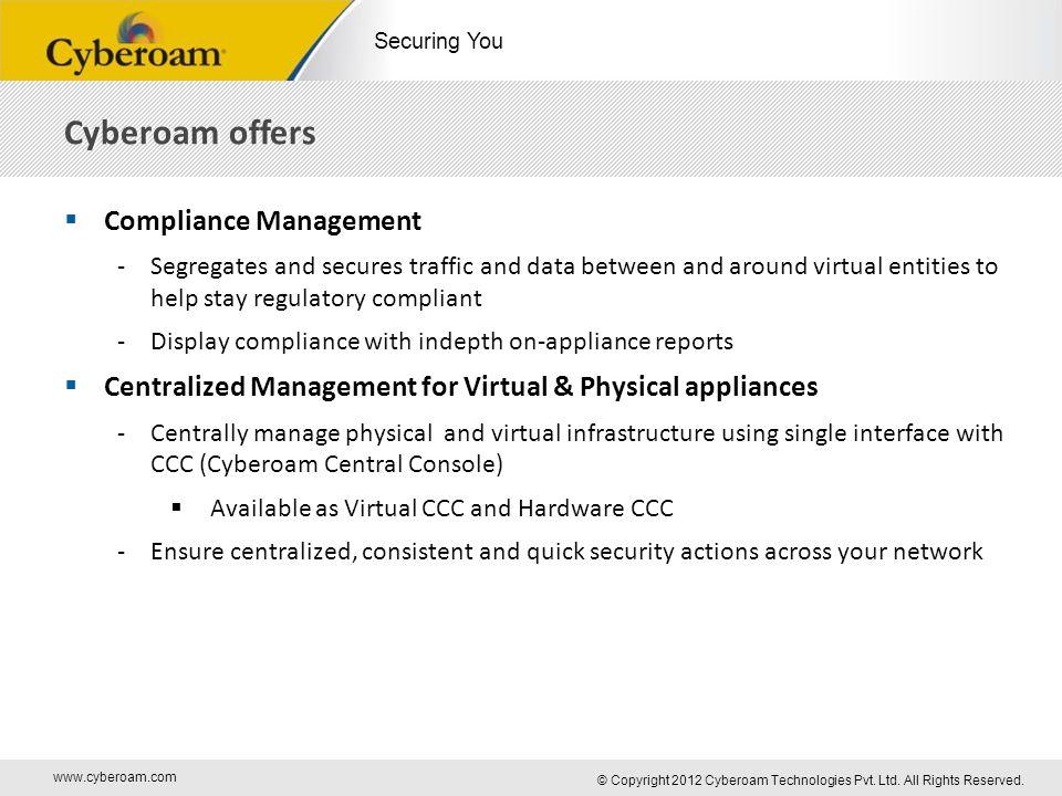 www.cyberoam.com © Copyright 2012 Cyberoam Technologies Pvt. Ltd. All Rights Reserved. Securing You Cyberoam offers  Compliance Management -Segregate