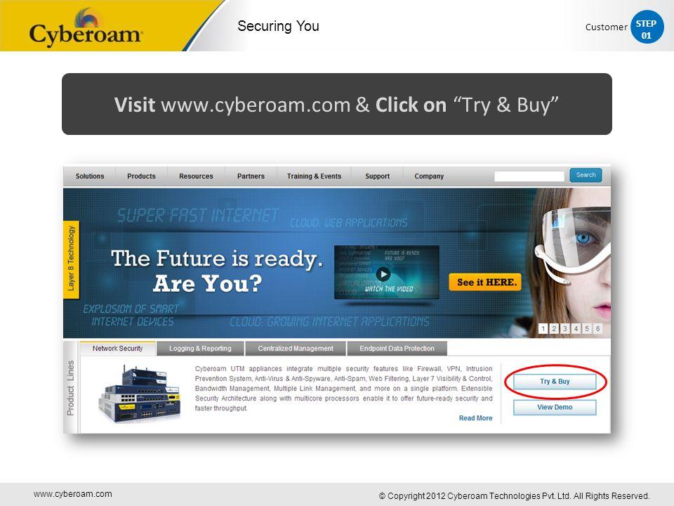 "www.cyberoam.com © Copyright 2012 Cyberoam Technologies Pvt. Ltd. All Rights Reserved. Securing You Visit www.cyberoam.com & Click on ""Try & Buy"" STEP"