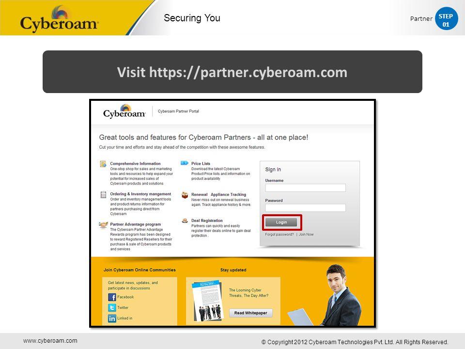 www.cyberoam.com © Copyright 2012 Cyberoam Technologies Pvt. Ltd. All Rights Reserved. Securing You Visit https://partner.cyberoam.com STEP 01 Partner