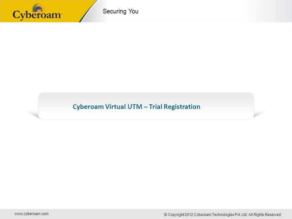 www.cyberoam.com © Copyright 2012 Cyberoam Technologies Pvt. Ltd. All Rights Reserved. Securing You Cyberoam Virtual UTM – Trial Registration
