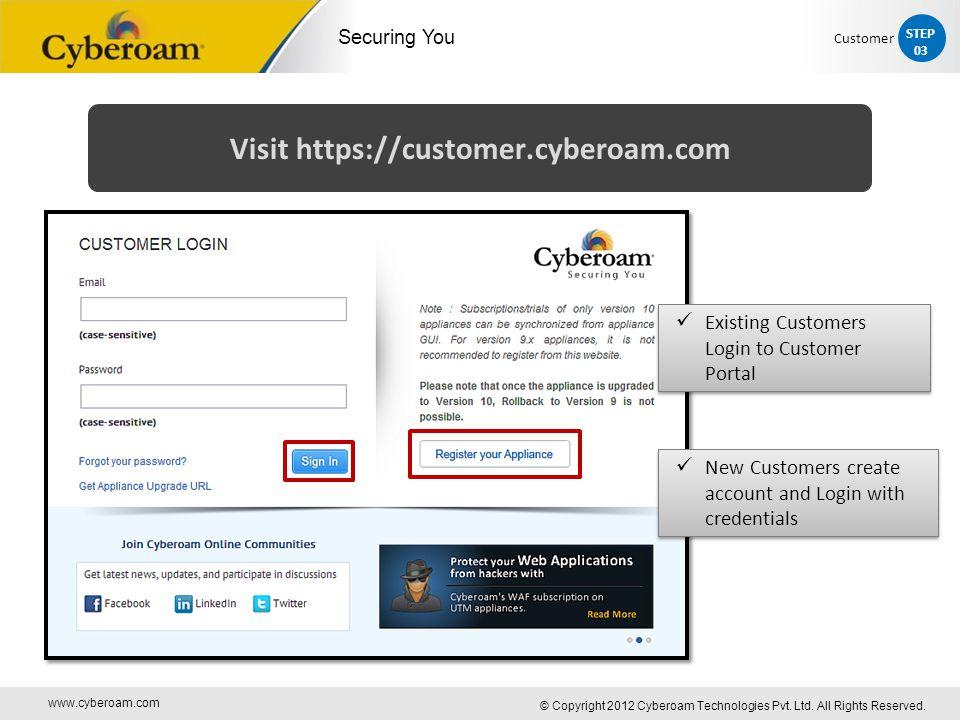 www.cyberoam.com © Copyright 2012 Cyberoam Technologies Pvt. Ltd. All Rights Reserved. Securing You Visit https://customer.cyberoam.com Existing Custo