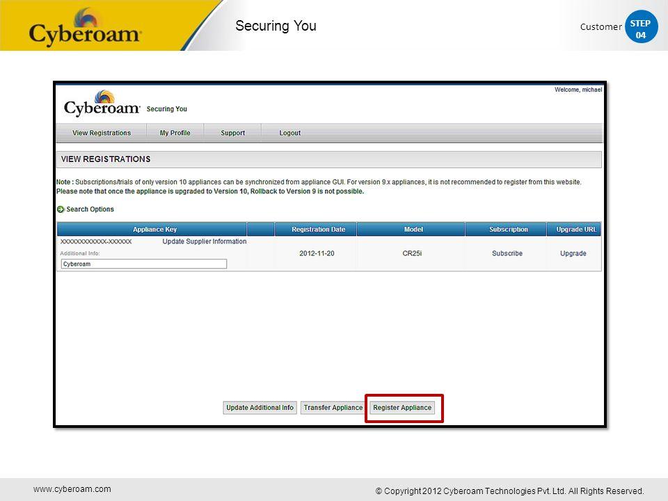 www.cyberoam.com © Copyright 2012 Cyberoam Technologies Pvt. Ltd. All Rights Reserved. Securing You STEP 04 Customer