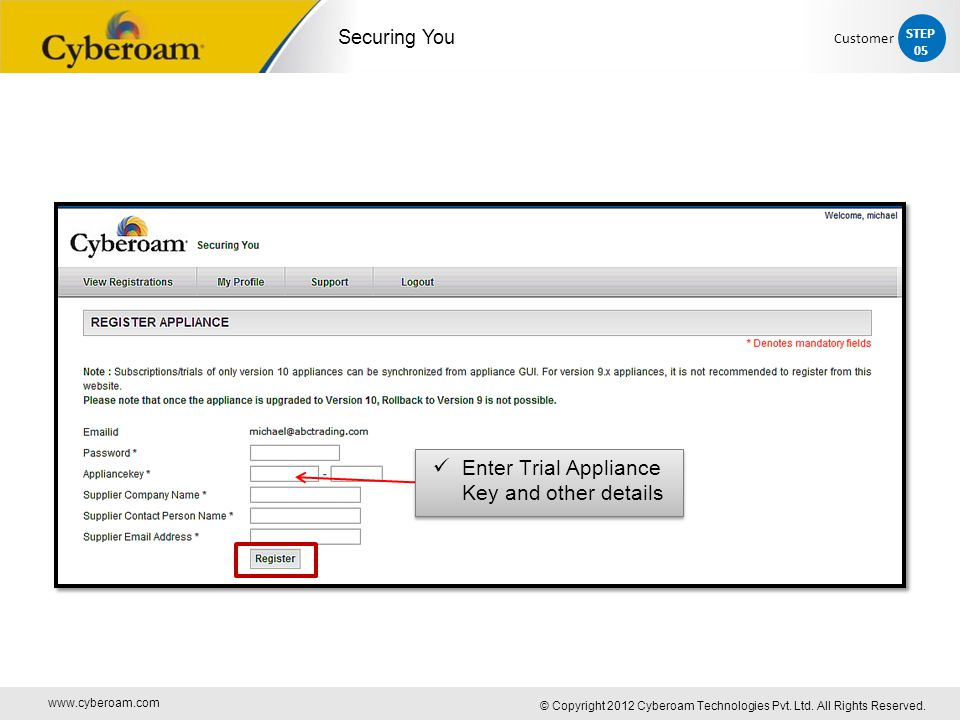 www.cyberoam.com © Copyright 2012 Cyberoam Technologies Pvt. Ltd. All Rights Reserved. Securing You Enter Trial Appliance Key and other details STEP 0