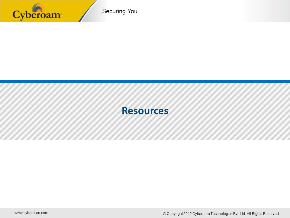 www.cyberoam.com © Copyright 2012 Cyberoam Technologies Pvt. Ltd. All Rights Reserved. Securing You Resources
