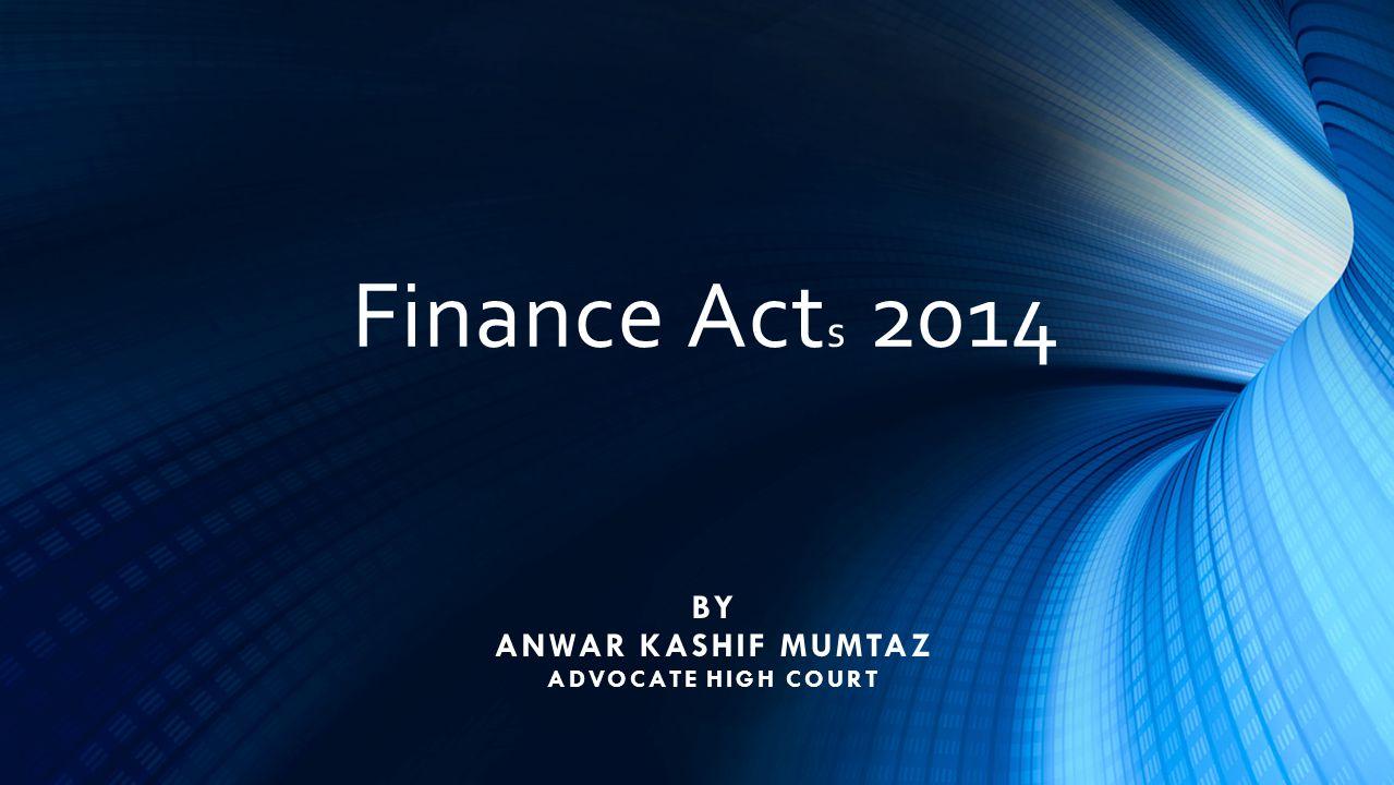Finance Act s 2014 BY ANWAR KASHIF MUMTAZ ADVOCATE HIGH COURT
