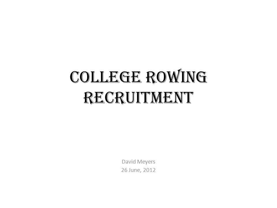 College Rowing Recruitment David Meyers 26 June, 2012