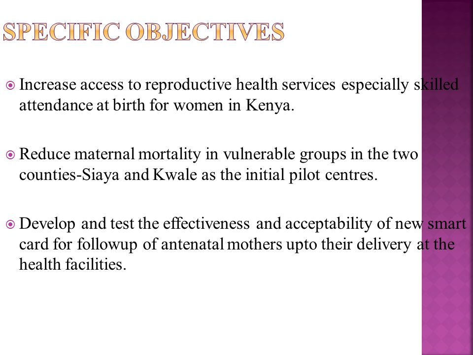  Increase access to reproductive health services especially skilled attendance at birth for women in Kenya.