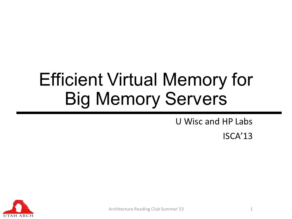 Efficient Virtual Memory for Big Memory Servers U Wisc and HP Labs ISCA'13 Architecture Reading Club Summer 131