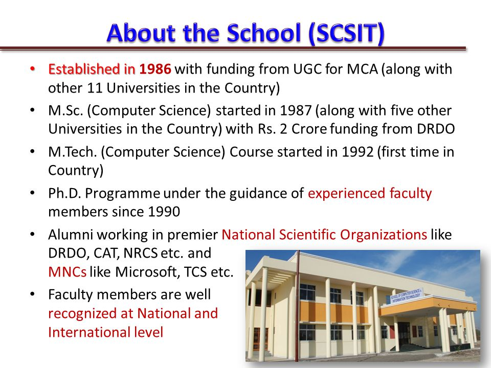 Established in Established in 1986 with funding from UGC for MCA (along with other 11 Universities in the Country) M.Sc.