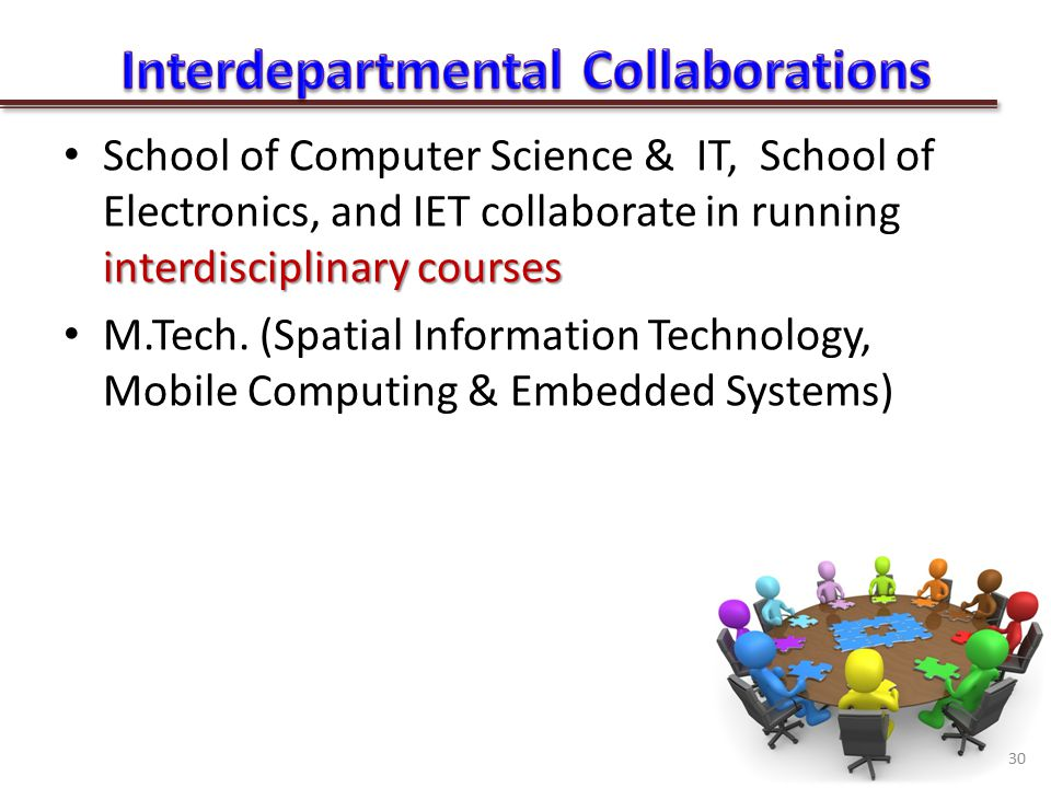 interdisciplinary courses School of Computer Science & IT, School of Electronics, and IET collaborate in running interdisciplinary courses M.Tech.