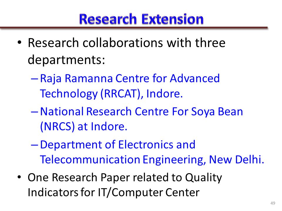 Research collaborations with three departments: – Raja Ramanna Centre for Advanced Technology (RRCAT), Indore.