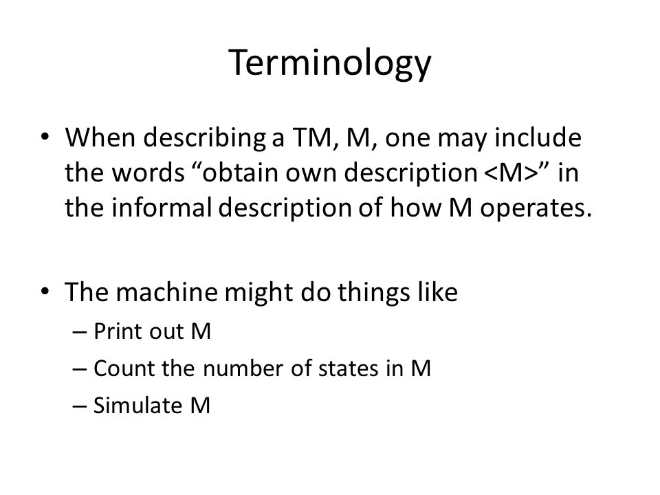 Terminology When describing a TM, M, one may include the words obtain own description in the informal description of how M operates.