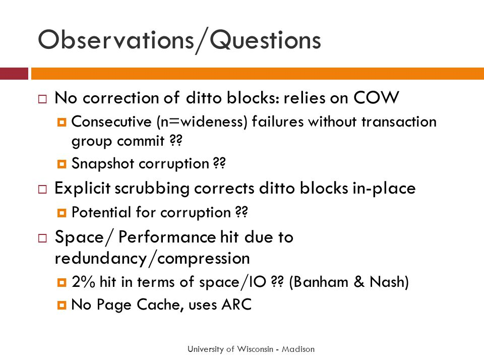 Observations/Questions  No correction of ditto blocks: relies on COW  Consecutive (n=wideness) failures without transaction group commit .