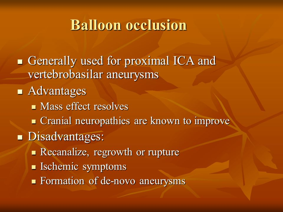 Balloon occlusion Generally used for proximal ICA and vertebrobasilar aneurysms Generally used for proximal ICA and vertebrobasilar aneurysms Advantag