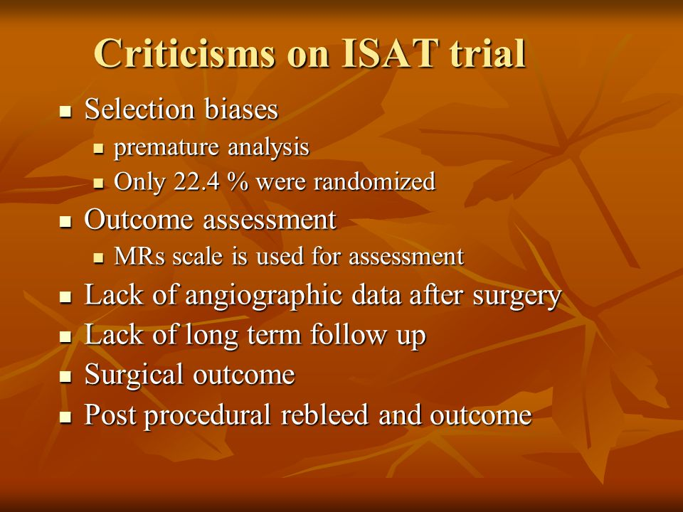 Criticisms on ISAT trial Selection biases Selection biases premature analysis premature analysis Only 22.4 % were randomized Only 22.4 % were randomiz