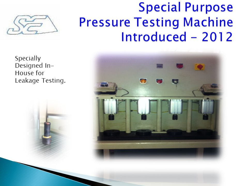 Specially Designed In- House for Leakage Testing.