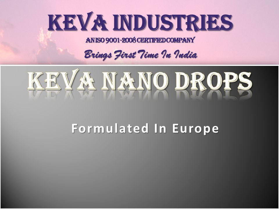Formulated In Europe Keva industries An ISO 9001-2008 Certified company Brings First Time In India