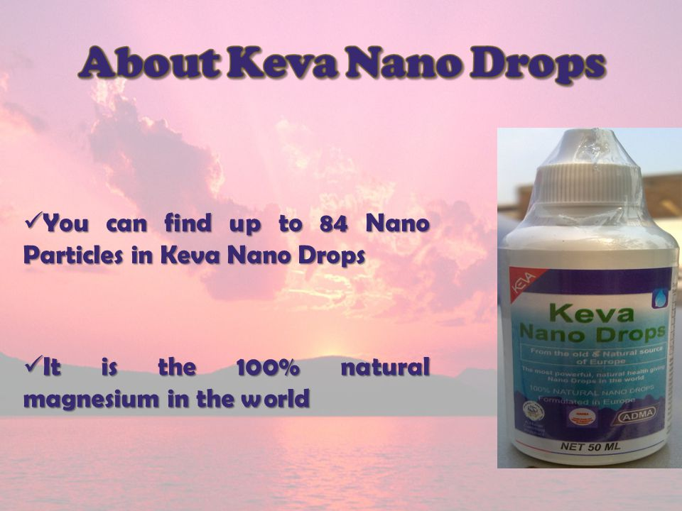You can find up to 84 Nano Particles in Keva Nano Drops You can find up to 84 Nano Particles in Keva Nano Drops It is the 100% natural magnesium in th