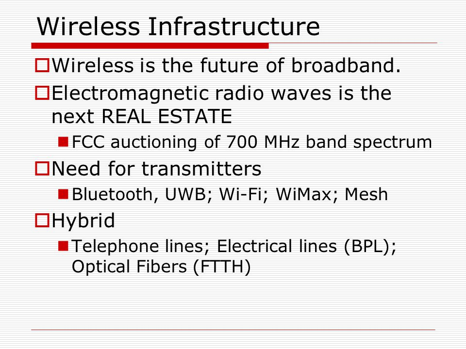 Wireless Infrastructure  Wireless is the future of broadband.