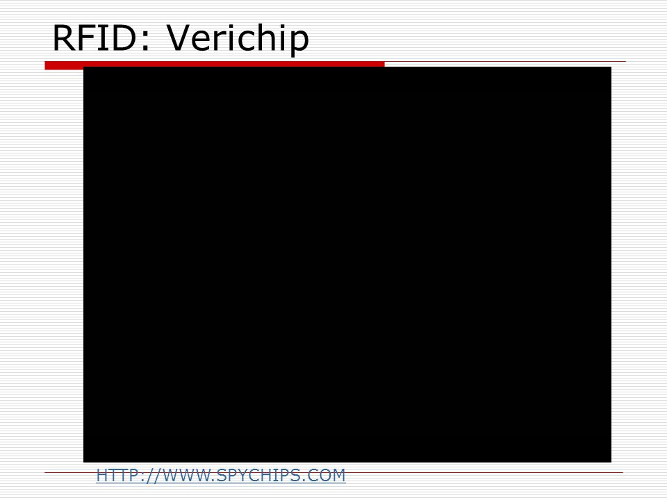 RFID: Verichip HTTP://WWW.SPYCHIPS.COM