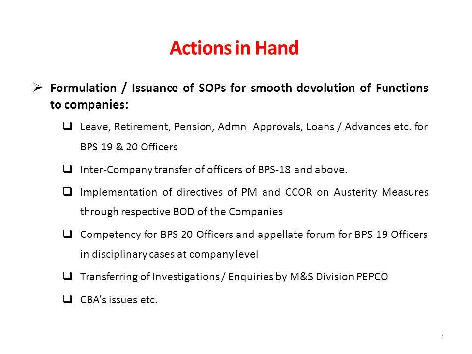 Actions in Hand  Formulation / Issuance of SOPs for smooth devolution of Functions to companies :  Leave, Retirement, Pension, Admn Approvals, Loans / Advances etc.