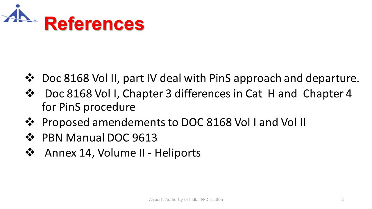 References  Doc 8168 Vol II, part IV deal with PinS approach and departure.