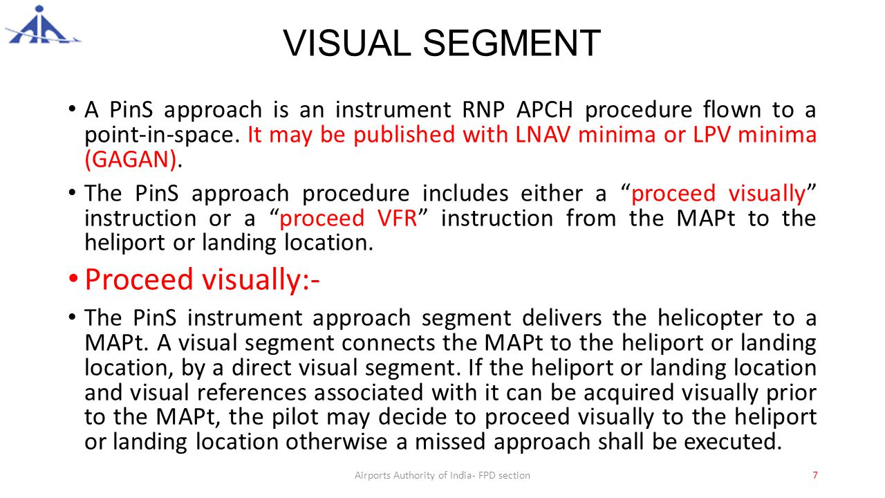VISUAL SEGMENT A PinS approach is an instrument RNP APCH procedure flown to a point-in-space.