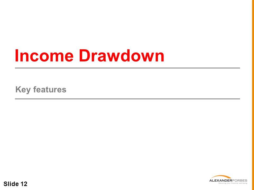Slide 12 Income Drawdown Key features
