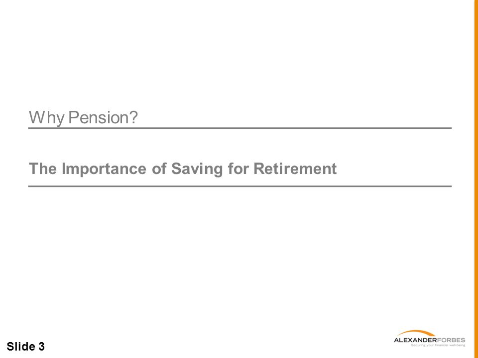 Slide 3 Why Pension The Importance of Saving for Retirement