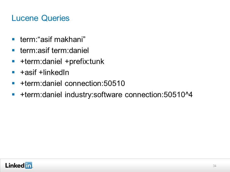 Lucene Queries  term: asif makhani  term:asif term:daniel  +term:daniel +prefix:tunk  +asif +linkedIn  +term:daniel connection:50510  +term:daniel industry:software connection:50510^4 34