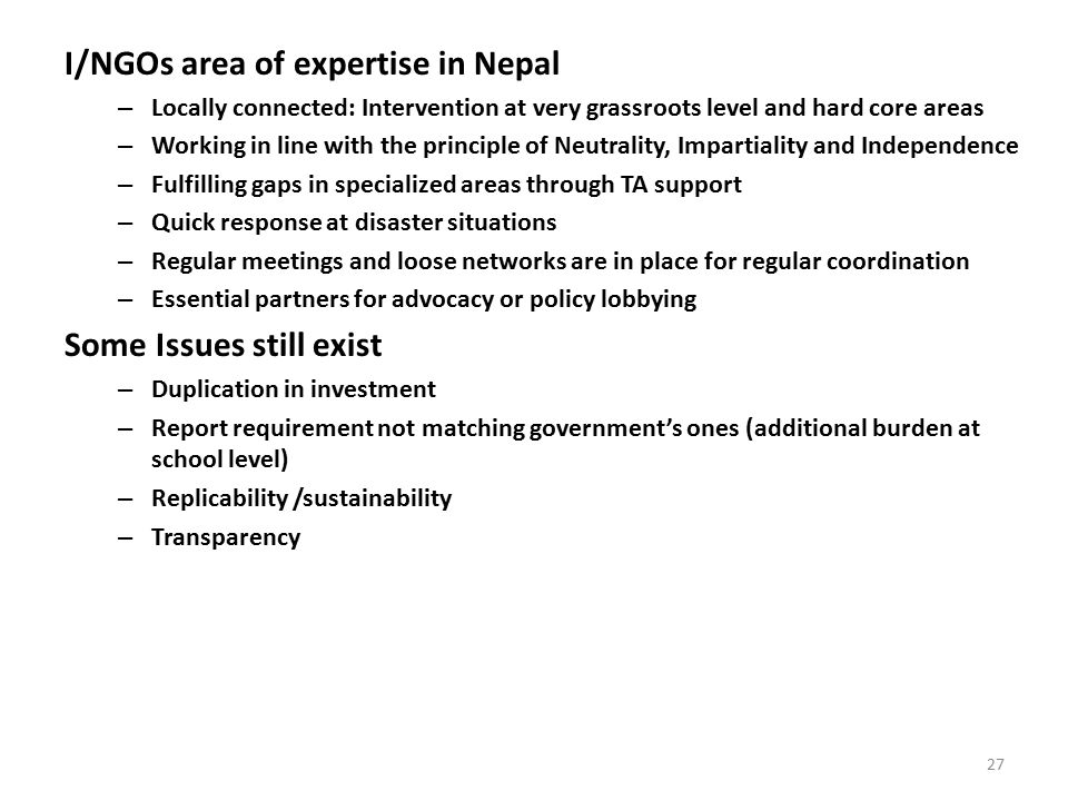 I/NGOs area of expertise in Nepal – Locally connected: Intervention at very grassroots level and hard core areas – Working in line with the principle