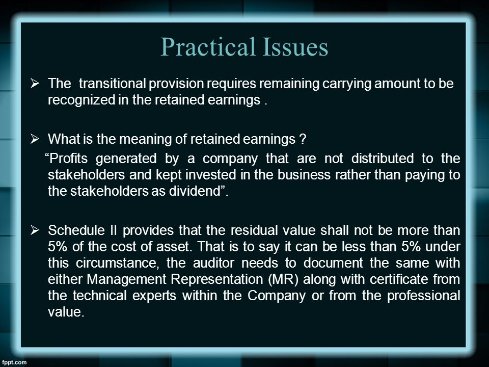 Practical Issues  The transitional provision requires remaining carrying amount to be recognized in the retained earnings.  What is the meaning of r