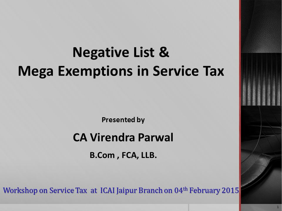 Negative List & Mega Exemptions in Service Tax Presented by CA Virendra Parwal B.Com, FCA, LLB.