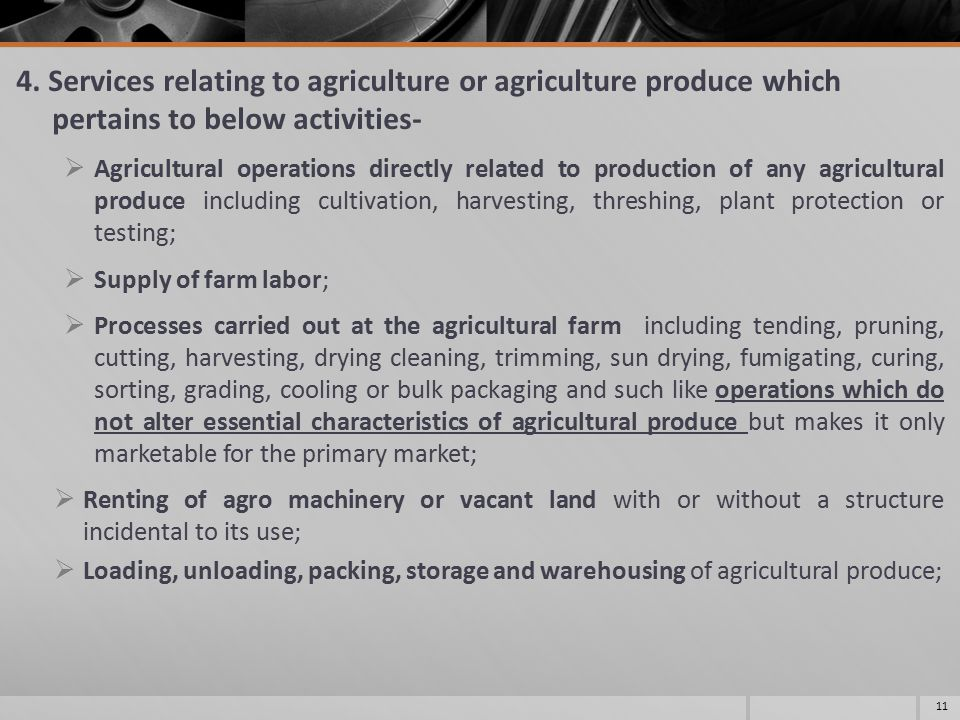 4. Services relating to agriculture or agriculture produce which pertains to below activities-  Agricultural operations directly related to productio