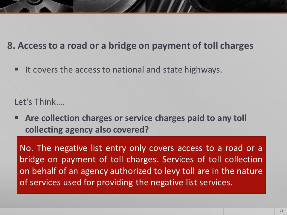 8. Access to a road or a bridge on payment of toll charges  It covers the access to national and state highways. Let's Think….  Are collection charg