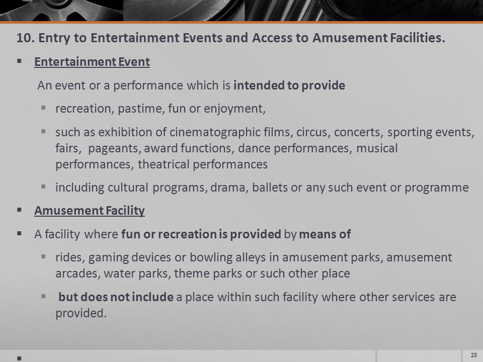10.Entry to Entertainment Events and Access to Amusement Facilities.