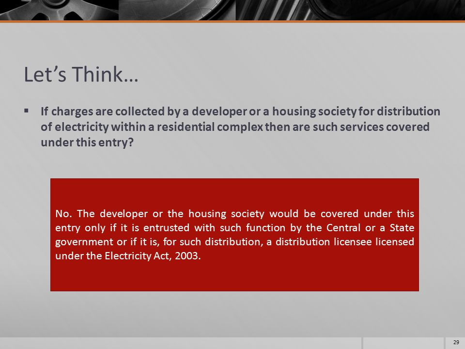 Let's Think…  If charges are collected by a developer or a housing society for distribution of electricity within a residential complex then are such services covered under this entry.