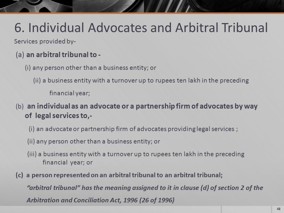 6. Individual Advocates and Arbitral Tribunal Services provided by- (a) an arbitral tribunal to - (i) any person other than a business entity; or (ii)