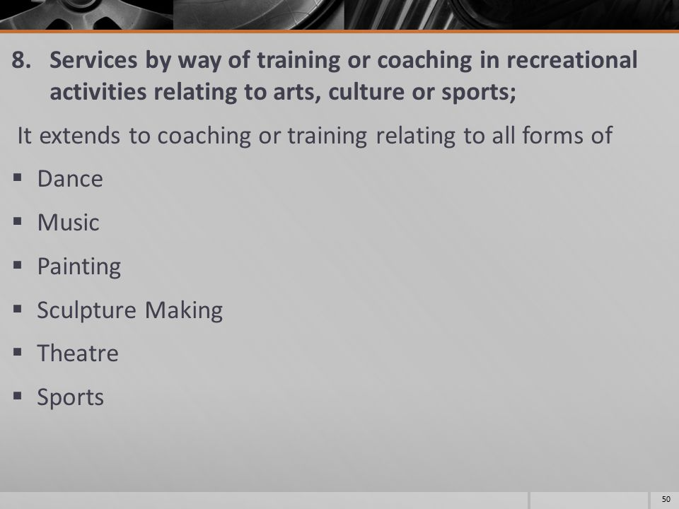 8.Services by way of training or coaching in recreational activities relating to arts, culture or sports; It extends to coaching or training relating