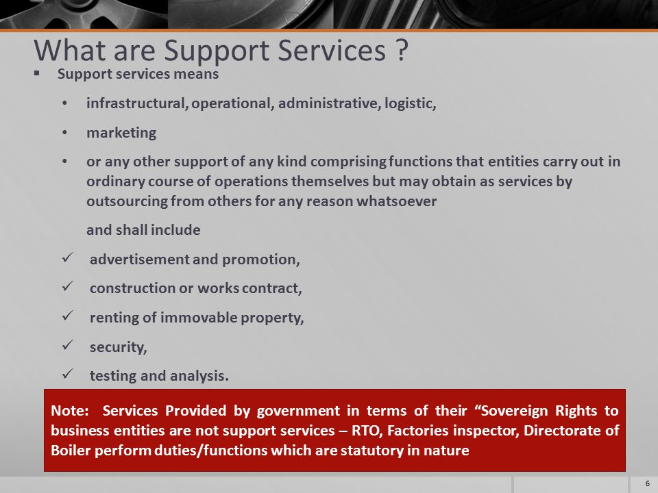 What are Support Services ?  Support services means infrastructural, operational, administrative, logistic, marketing or any other support of any kin
