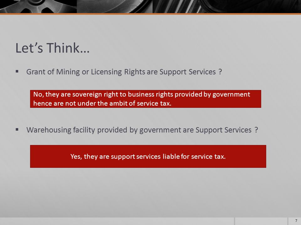 Let's Think…  Grant of Mining or Licensing Rights are Support Services ?  Warehousing facility provided by government are Support Services ? 7 No, t